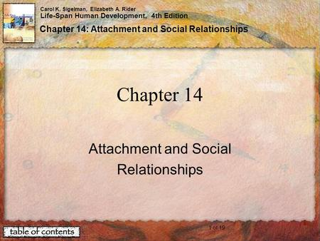 1 of 19 Carol K. Sigelman, Elizabeth A. Rider Life-Span Human Development, 4th Edition Chapter 14: Attachment and Social Relationships Chapter 14 Attachment.