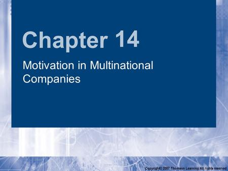 Chapter Copyright© 2007 Thomson Learning All rights reserved 14 Motivation in Multinational Companies.