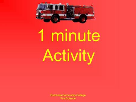 Dutchess Community College Fire Science 1 minute Activity.