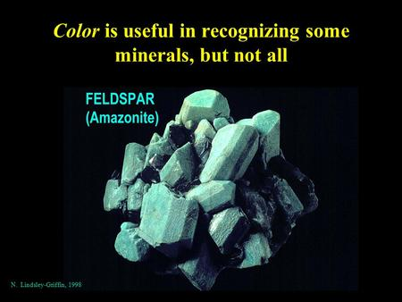 Color is useful in recognizing some minerals, but not all N. Lindsley-Griffin, 1998.