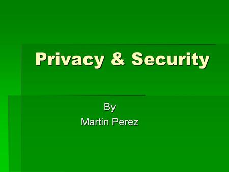 Privacy & Security By Martin Perez. Introduction  Information system - People : meaning use, the people who use computers. - Procedures : Guidelines.