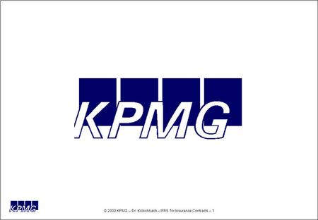 © 2002 KPMG – Dr. Kölschbach – IFRS for Insurance Contracts – 1.