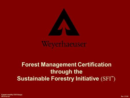 Forest Management Certification through the Sustainable Forestry Initiative (SFI ™ ) Rev. 2/3/06 Content owned by: EMS Manager SFI Overview.