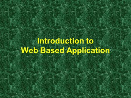 Introduction to Web Based Application. Web-based application TCP/IP (HTTP) protocol Using WWW technology & software Distributed environment.