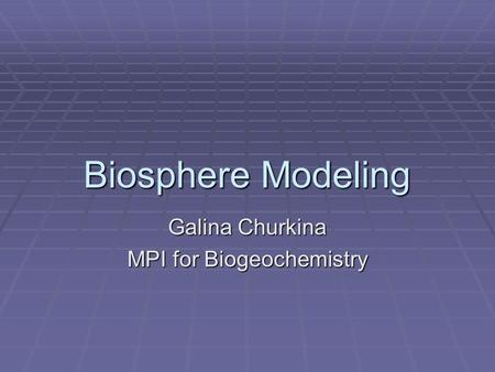 Biosphere Modeling Galina Churkina MPI for Biogeochemistry.