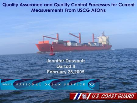 Quality Assurance and Quality Control Processes for Current Measurements From USCG ATONs Jennifer Dussault Qartod II February 28,2005.