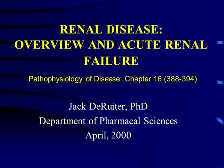 Pathophysiology of Disease: Chapter 16 (388-394) RENAL DISEASE: OVERVIEW AND ACUTE RENAL FAILURE Pathophysiology of Disease: Chapter 16 (388-394) Jack.