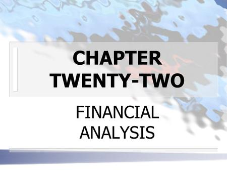 CHAPTER TWENTY-TWO FINANCIAL ANALYSIS. n WHAT IS FINANCIAL ANALYSIS? DEFINITION: the activity of providing inputs to the portfolio management process.