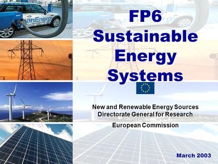 Sustainable Development, Global Change and Ecosystem FP6 Sustainable Energy Systems New and Renewable Energy Sources Directorate General for Research European.