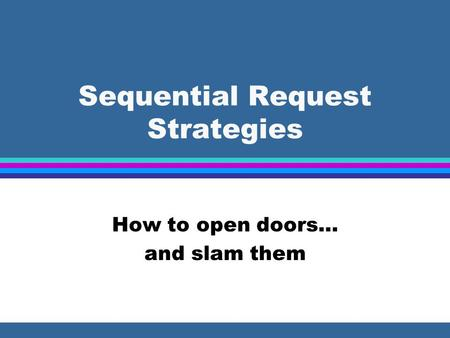Sequential Request Strategies How to open doors… and slam them.