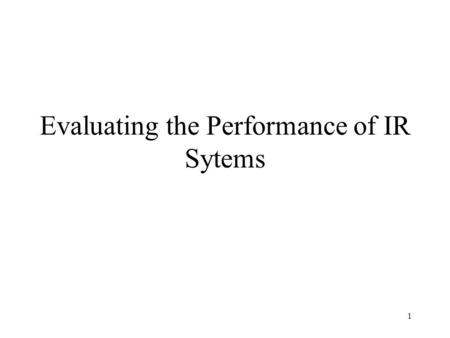 Evaluating the Performance of IR Sytems