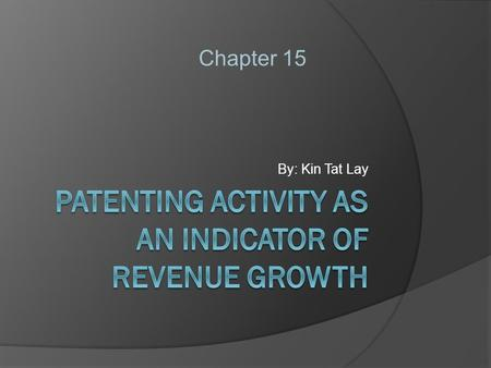 By: Kin Tat Lay Chapter 15. I. Introduction  Patents are a significant factor in the success of an enterprise for many industries  Patents are assets.