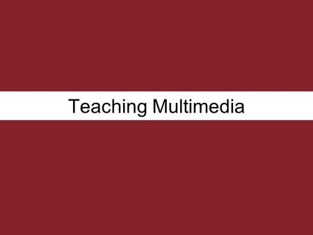 Teaching Multimedia. Multimedia is media that uses multiple forms of information content and information processing (e.g. text, audio, graphics, animation,