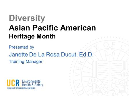 Diversity Asian Pacific American Heritage Month Presented by Janette De La Rosa Ducut, Ed.D. Training Manager.