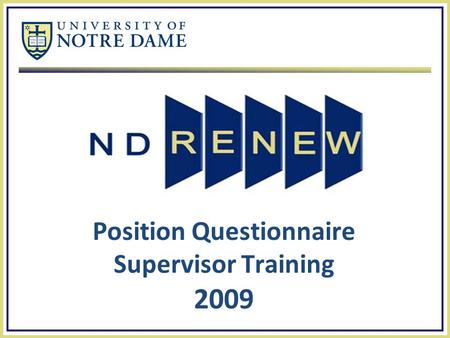 Position Questionnaire Supervisor Training 2009. ND Renew Agenda  Overview  Objectives  Supervisor Role and Responsibilities  Position Questionnaire.