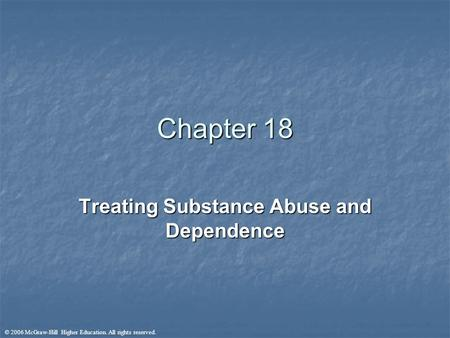 © 2006 McGraw-Hill Higher Education. All rights reserved. Chapter 18 Treating Substance Abuse and Dependence.