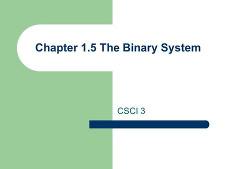 Chapter 1.5 The Binary System CSCI 3. Basic Concepts Behind the Binary System In the decimal system, things are organized into columns – H | T | O – 1.