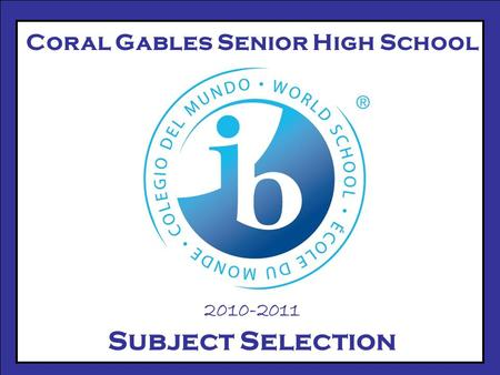 Coral Gables Senior High School 2010-2011 Subject Selection.