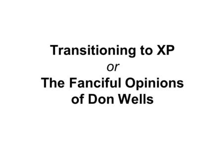 Transitioning to XP or The Fanciful Opinions of Don Wells.