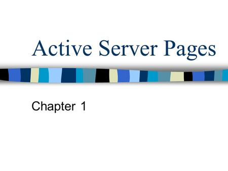 Active Server Pages Chapter 1. Introduction Understand how browsers and servers interacted when the Web was young Understand what early Internet and intranet.