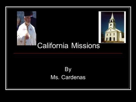 California Missions By Ms. Cardenas.