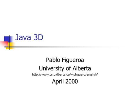 Java 3D Pablo Figueroa University of Alberta  April 2000.