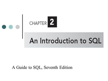 A Guide to SQL, Seventh Edition. Objectives Understand the concepts and terminology associated with relational databases Create and run SQL commands in.