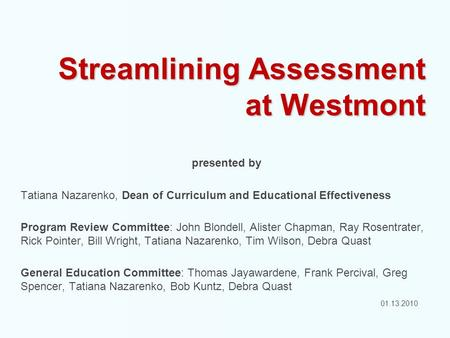 Streamlining Assessment at Westmont presented by Tatiana Nazarenko, Dean of Curriculum and Educational Effectiveness Program Review Committee: John Blondell,