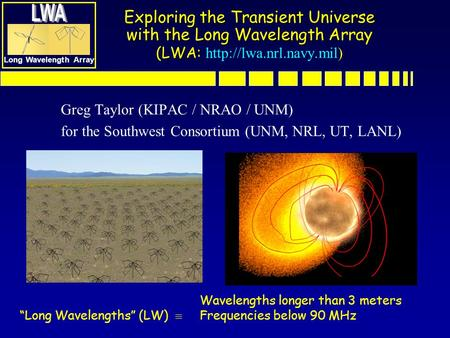 Long Wavelength Array Exploring the Transient Universe with the Long Wavelength Array (LWA: Exploring the Transient Universe with the Long Wavelength Array.