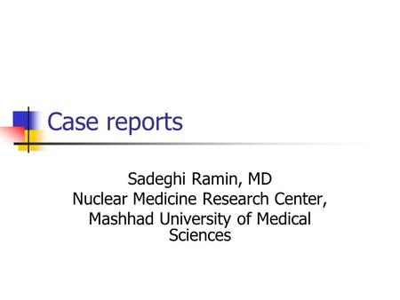 Case reports Sadeghi Ramin, MD Nuclear Medicine Research Center, Mashhad University of Medical Sciences.