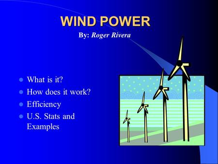 WIND POWER What is it? How does it work? Efficiency