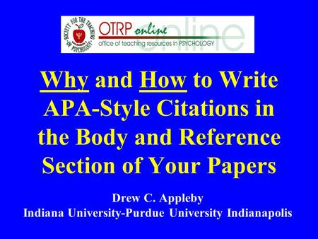 Why and How to Write APA-Style Citations in the Body and Reference Section of Your Papers Drew C. Appleby Indiana University-Purdue University Indianapolis.