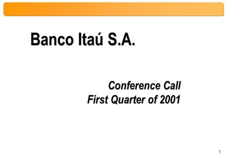 1 Conference Call First Quarter of 2001 Banco Itaú S.A.
