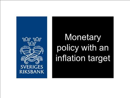 Monetary policy with an inflation target. The world's oldest central bank 1668 Sveriges Rikes Ständers Bank 1661 Palmstruch - first banknotes 1701 The.