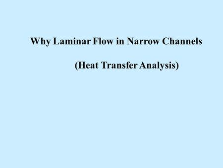Why Laminar Flow in Narrow Channels (Heat Transfer Analysis)