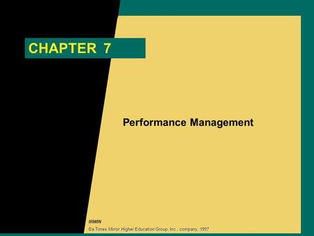 IRWIN CHAPTER 7 Performance Management ©a Times Mirror Higher Education Group, Inc., company, 1997.