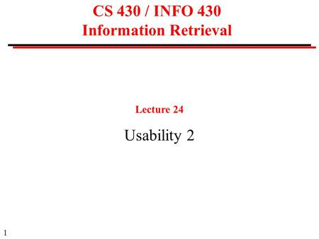 1 CS 430 / INFO 430 Information Retrieval Lecture 24 Usability 2.