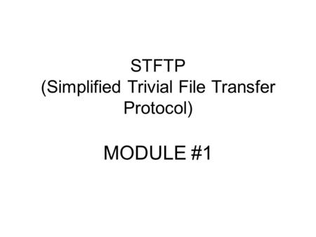 STFTP (Simplified Trivial File Transfer Protocol) MODULE #1.