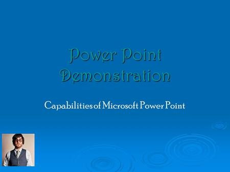 Power Point Demonstration Capabilities of Microsoft Power Point.