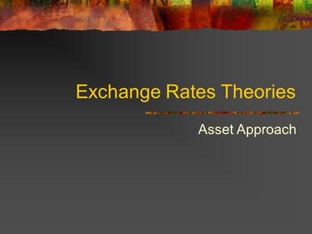 Exchange Rates Theories Asset Approach. Goods flows and Capital flows When there is not much international capital flows, TB>0  Currency appreciation.