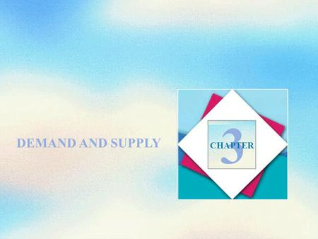 DEMAND AND SUPPLY 3 CHAPTER. Objectives After studying this chapter, you will be able to:  Describe a competitive market and think about a price as an.