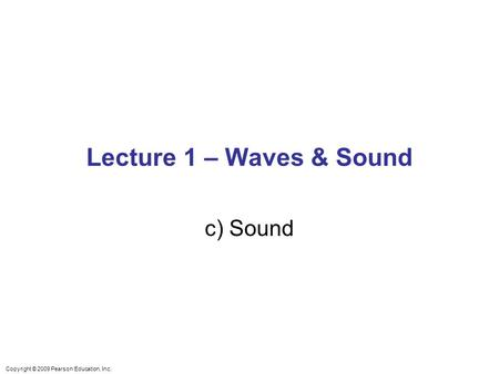 Lecture 1 – Waves & Sound c) Sound.