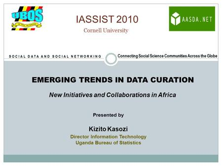 EMERGING TRENDS IN DATA CURATION New Initiatives and Collaborations in Africa Presented by Kizito Kasozi Director Information Technology Uganda Bureau.