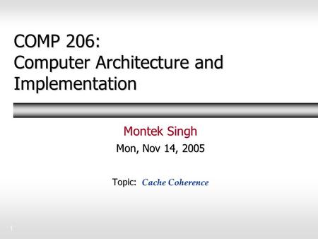 1 COMP 206: Computer Architecture and Implementation Montek Singh Mon, Nov 14, 2005 Topic: Cache Coherence.