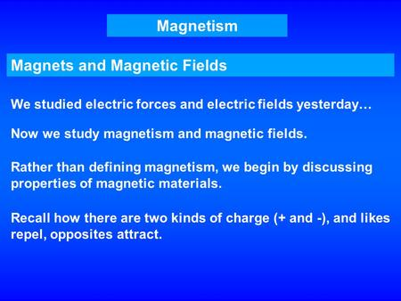Magnets and Magnetic <strong>Fields</strong>