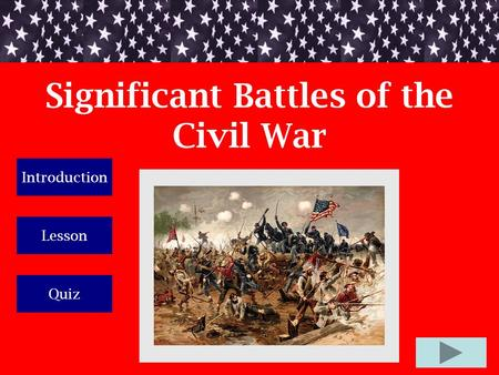 Significant Battles of the Civil War Introduction Lesson Quiz.