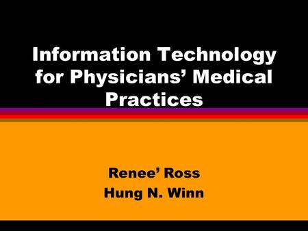 Information Technology for Physicians' Medical Practices Renee' Ross Hung N. Winn.