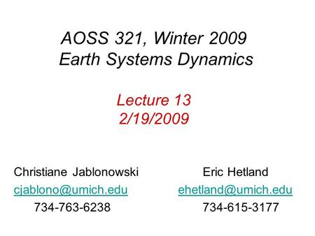 AOSS 321, Winter 2009 Earth Systems Dynamics Lecture 13 2/19/2009 Christiane Jablonowski Eric Hetland