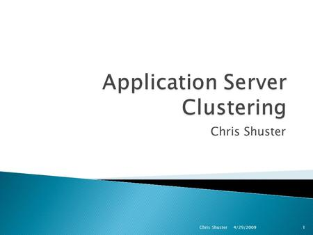 Chris Shuster 4/29/2009 1Chris Shuster.  Application Servers ◦ Backend processing platform. ◦ Multiple platforms, operating system and architecture.