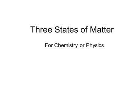Three States of Matter For Chemistry or Physics. Performance Objective / Content StandardsContent Standards Chemistry 4a, 4b 4f, 4g; Physics 3c Students.